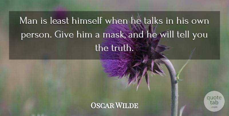 Oscar Wilde Man Is Least Himself When He Talks In His Own Person