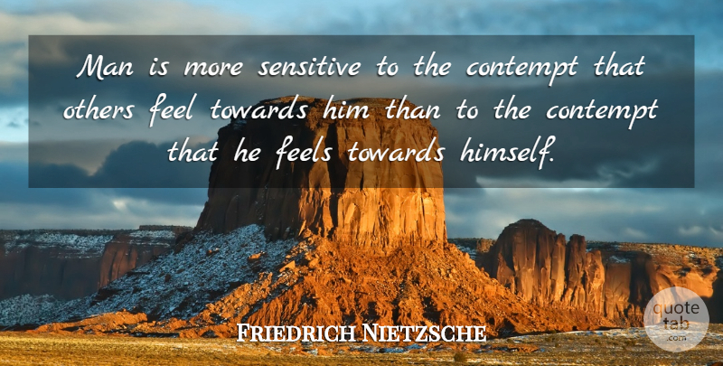 Friedrich Nietzsche Quote About Men, Sensitive, Feels: Man Is More Sensitive To...
