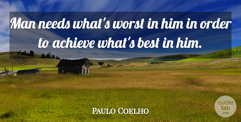 Paulo Coelho Quote About Men, Order, Needs: Man Needs Whats Worst In...