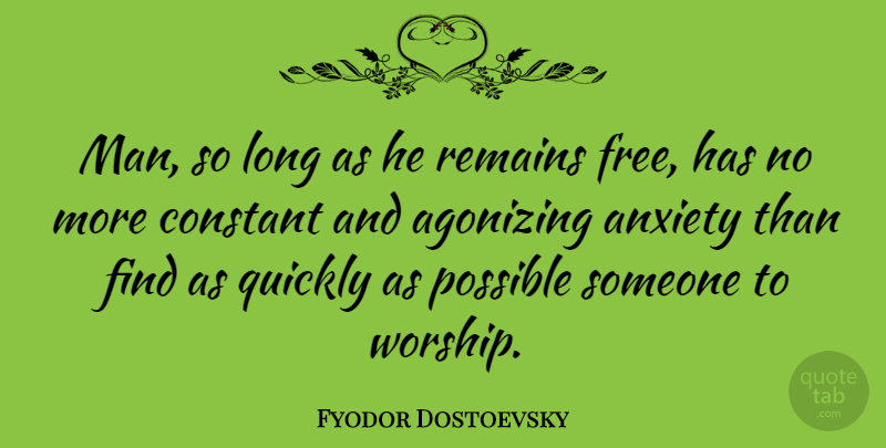 Fyodor Dostoevsky Quote About Men, Long, Anxiety: Man So Long As He...