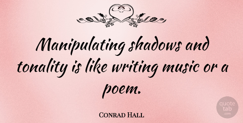 Conrad Hall Quote About Writing, Shadow, Writing Music: Manipulating Shadows And Tonality Is...