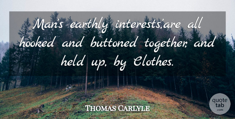Thomas Carlyle Quote About Men, Clothes, Together: Mans Earthly Interestsare All Hooked...