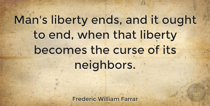 Frederic William Farrar Quote About Becomes, Ought: Mans Liberty Ends And It...