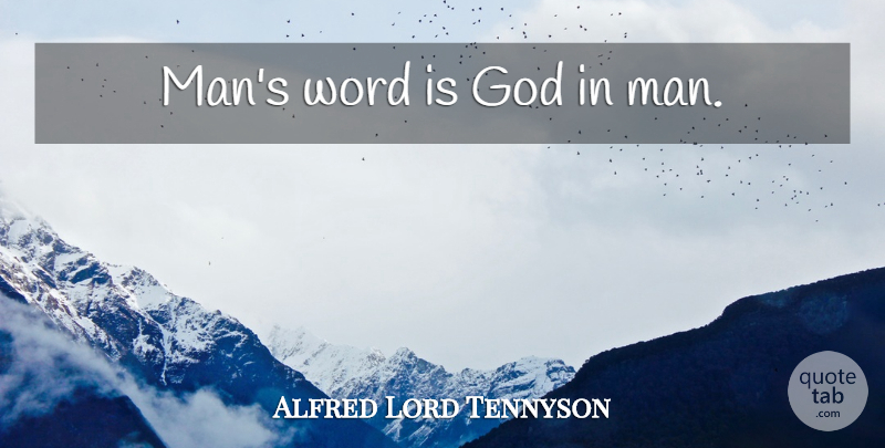 Alfred Lord Tennyson Mans Word Is God In Man Quotetab