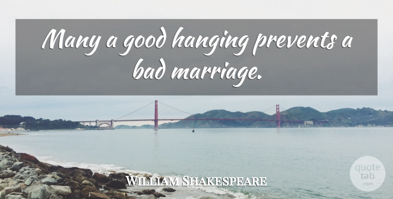 William Shakespeare Quote About Marriage, Night, Clown: Many A Good Hanging Prevents...