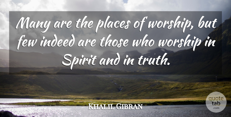 Khalil Gibran Quote About Truth, Spirit, Worship: Many Are The Places Of...
