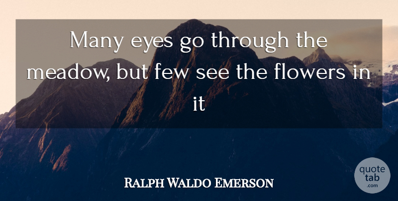 Ralph Waldo Emerson Quote About Inspirational, Nature, Flower: Many Eyes Go Through The...