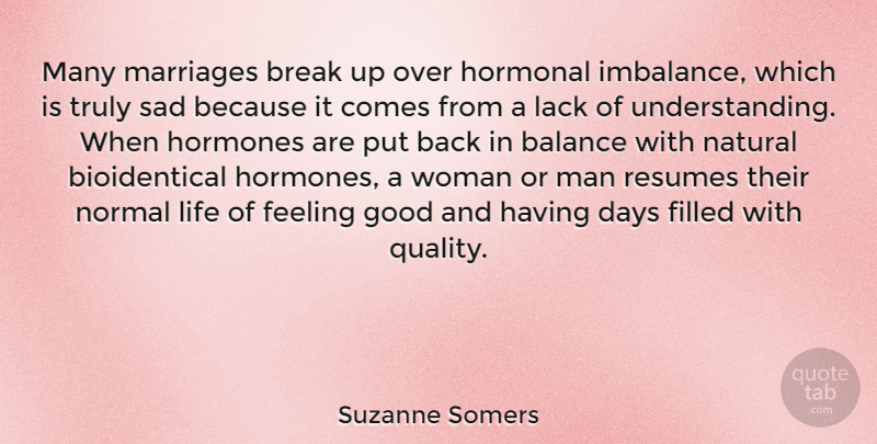 Suzanne Somers Quote About Balance, Break, Days, Feeling, Filled: Many Marriages Break Up Over...