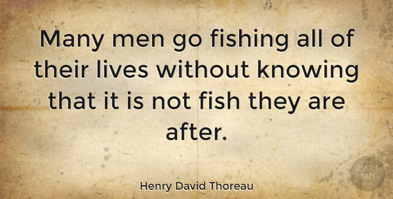 Henry David Thoreau Quote About Inspirational, Uplifting, Sports: Many Men Go Fishing All...