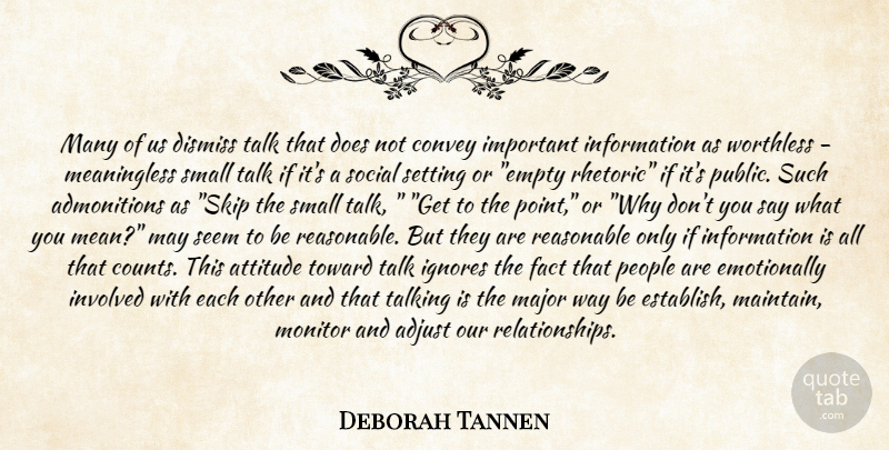 Deborah Tannen Quote About Adjust, Attitude, Convey, Dismiss, Fact: Many Of Us Dismiss Talk...