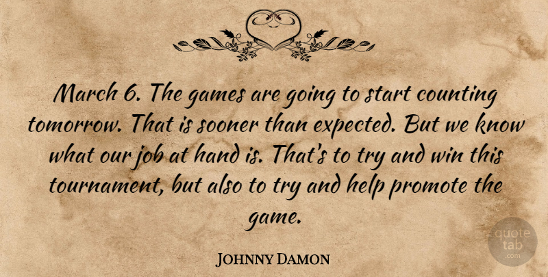 Johnny Damon Quote About Counting, Games, Hand, Help, Job: March 6 The Games Are...