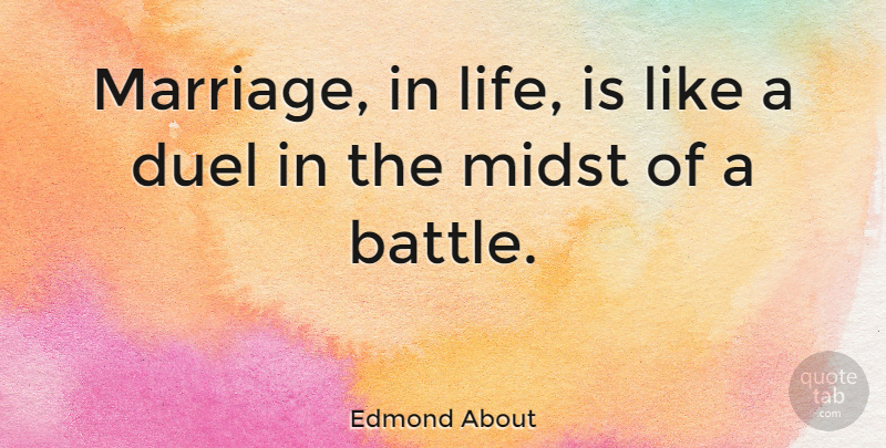 Edmond About Quote About Duel, French Novelist, Midst: Marriage In Life Is Like...