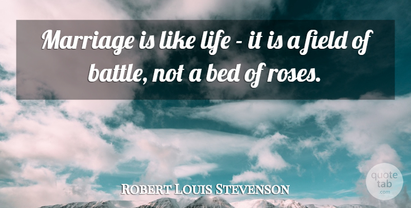 Robert Louis Stevenson Quote About Flower, Bed Of Roses, Battle: Marriage Is Like Life It...