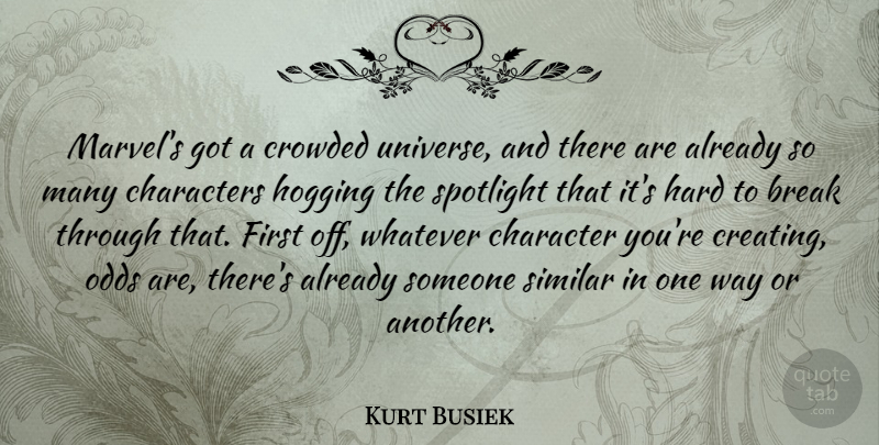 Kurt Busiek Quote About Break, Characters, Crowded, Hard, Similar: Marvels Got A Crowded Universe...
