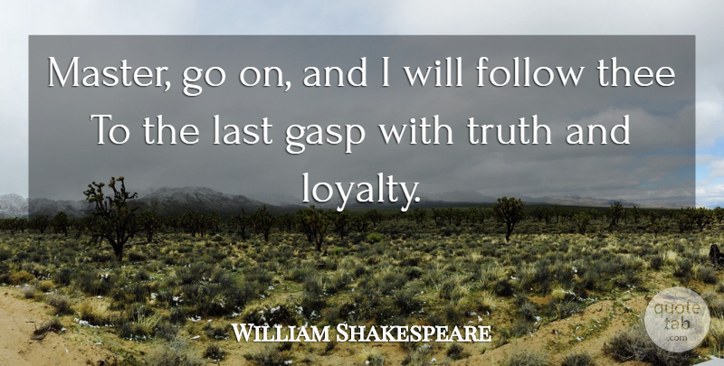 William Shakespeare Quote About Loyalty, Truth, Goes On: Master Go On And I...