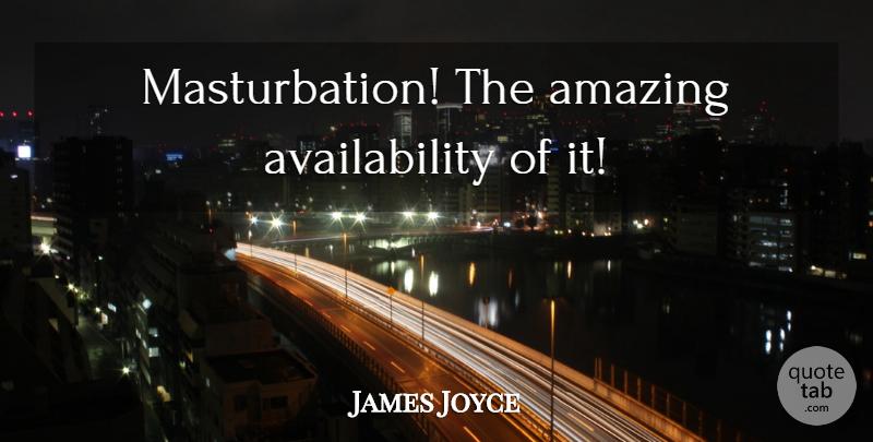 James Joyce Masturbation The Amazing Availability Of It Quotetab