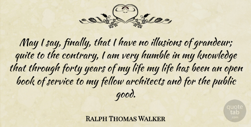 Ralph Thomas Walker Quote About Book, Humble, Illusions Of Grandeur: May I Say Finally That...