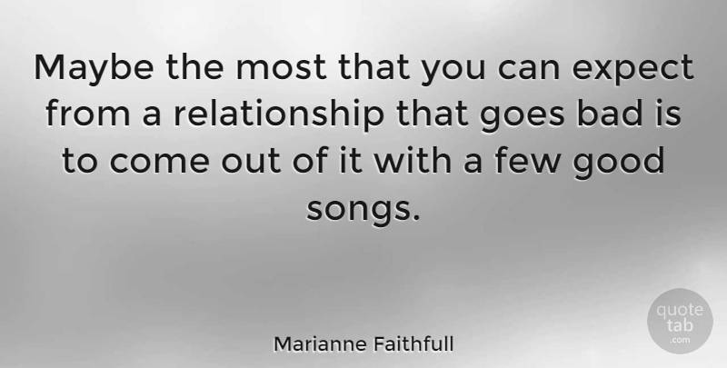 Marianne Faithfull Maybe The Most That You Can Expect From A