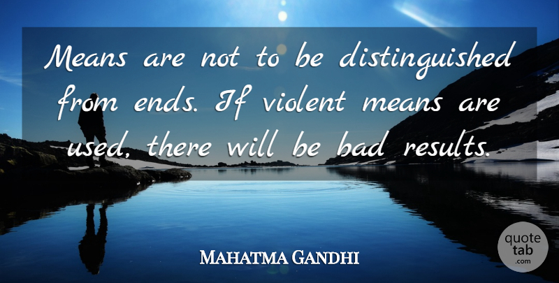 Mahatma Gandhi Quote About Mean, Violent, Ends: Means Are Not To Be...
