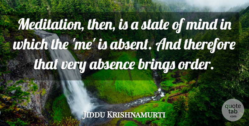 Jiddu Krishnamurti Quote About Order, Meditation, Mind: Meditation Then Is A State...