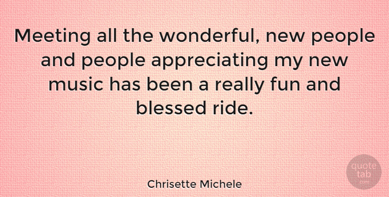 Chrisette Michele Quote About Fun, Blessed, Appreciate: Meeting All The Wonderful New...