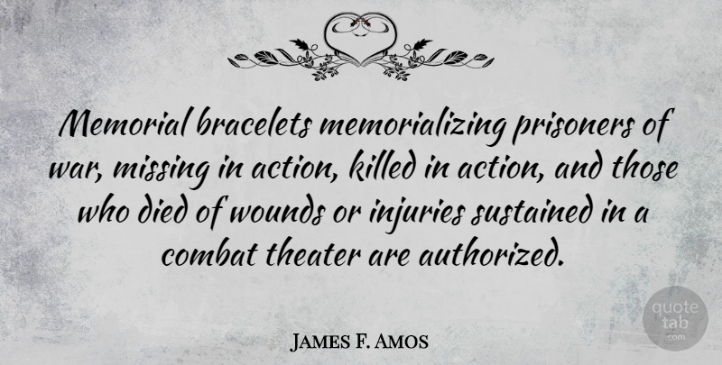 James F. Amos Quote About Combat, Died, Memorial, Missing, Prisoners: Memorial Bracelets Memorializing Prisoners Of...