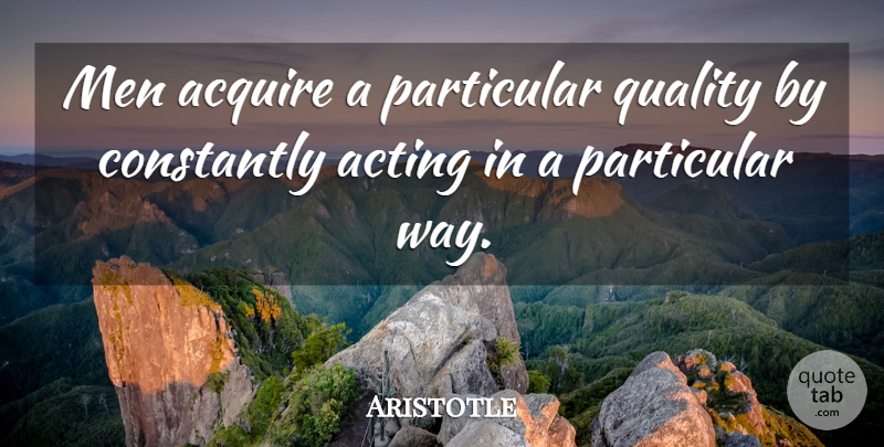 Aristotle Quote About Integrity, Destiny, Men: Men Acquire A Particular Quality...