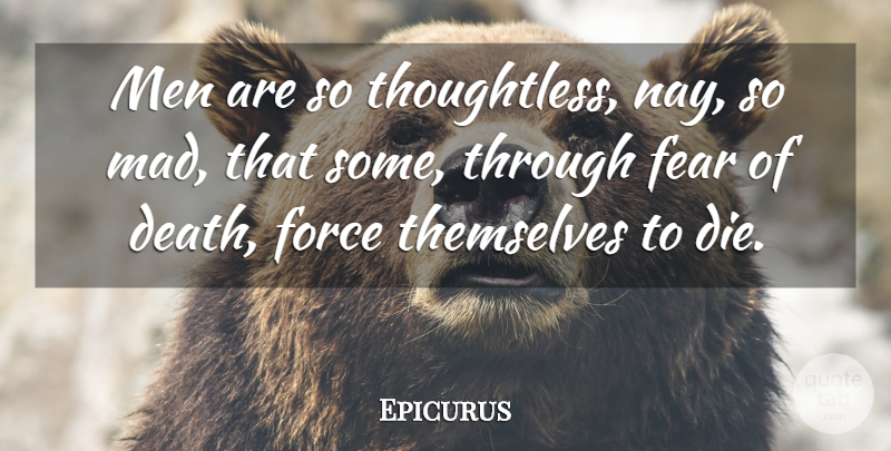 Epicurus Quote About Men, Mad, Fear Of Death: Men Are So Thoughtless Nay...