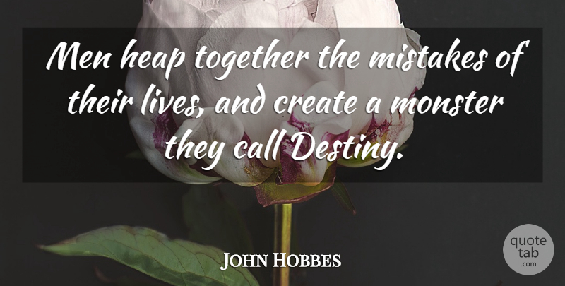 John Hobbes Quote About Call, Create, Heap, Men, Mistakes: Men Heap Together The Mistakes...