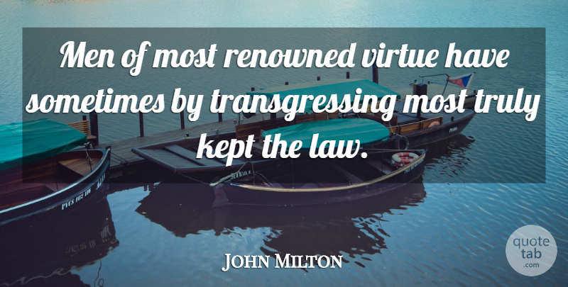 John Milton Quote About Men, Law, Sometimes: Men Of Most Renowned Virtue...