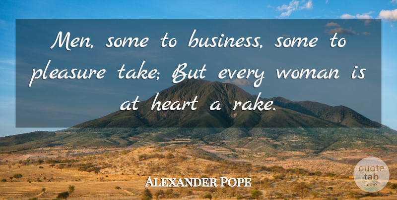 Alexander Pope Quote About Heart, Men, Rakes: Men Some To Business Some...