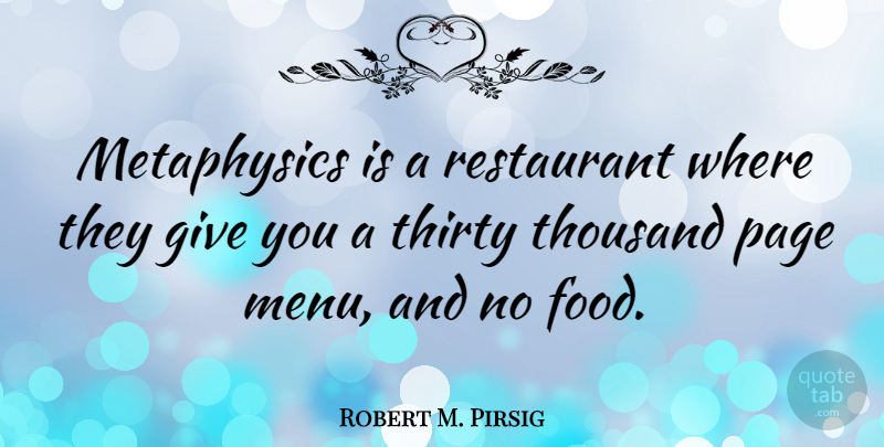 Robert M. Pirsig Quote About Giving, Atheism, Pages: Metaphysics Is A Restaurant Where...
