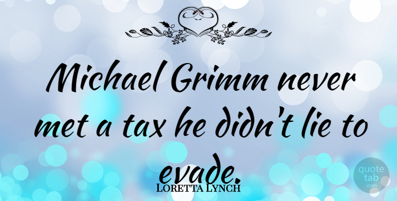 Loretta Lynch Quote About Michael: Michael Grimm Never Met A...