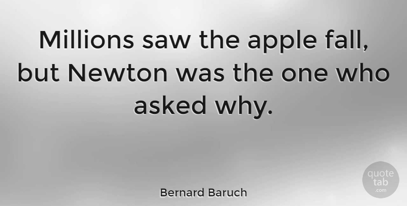 Bernard Baruch Quote About Inspirational, Leadership, Teacher: Millions Saw The Apple Fall...