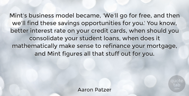 Aaron Patzer Quote About Business, Figures, Interest, Mint, Model: Mints Business Model Became Well...