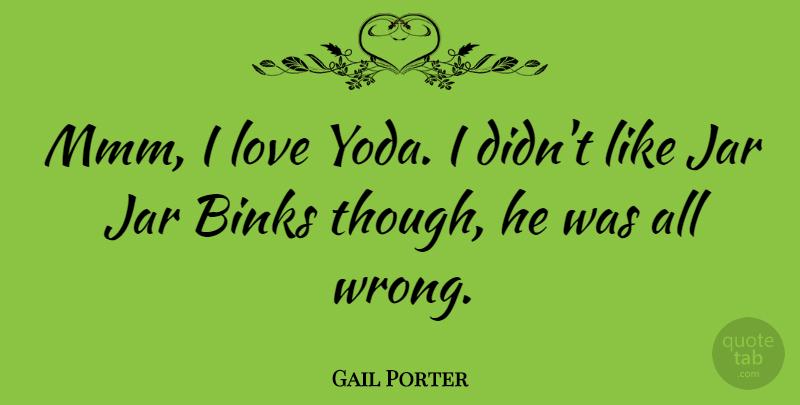 gail porter mmm i love yoda i didn t like jar jar binks though
