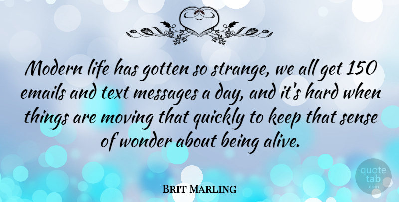 Brit Marling Quote About Moving, Modern Life, Alive: Modern Life Has Gotten So...
