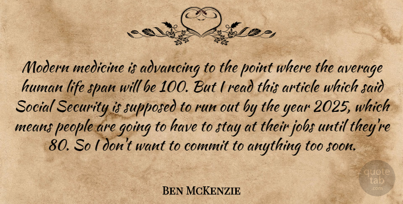 Ben McKenzie Quote About Advancing, Article, Average, Commit, Human: Modern Medicine Is Advancing To...