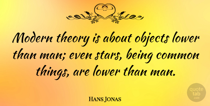 Hans Jonas Quote About Common, Lower, Theory: Modern Theory Is About Objects...