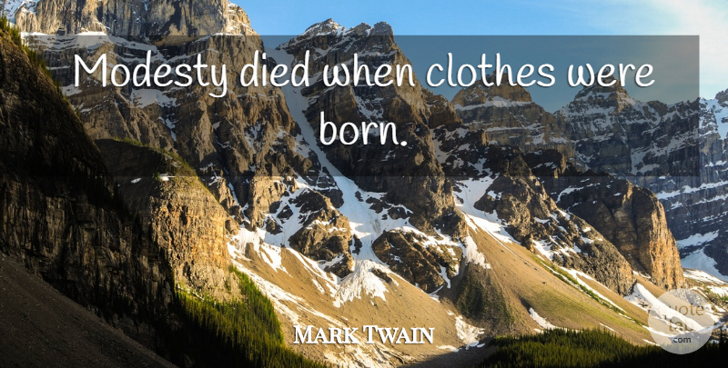 Mark Twain Quote About Fashion, Clothes, Modesty: Modesty Died When Clothes Were...
