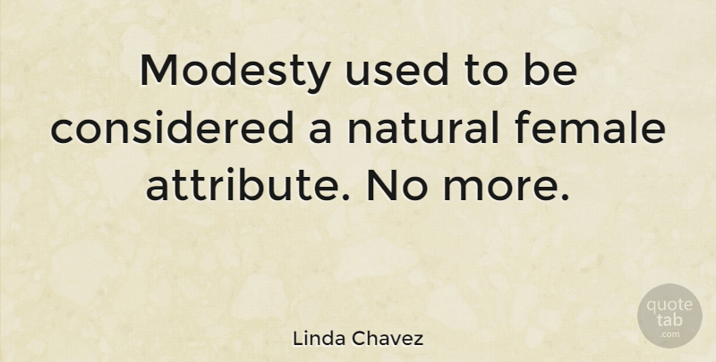 Linda Chavez Quote About Female, Modesty, Natural: Modesty Used To Be Considered...