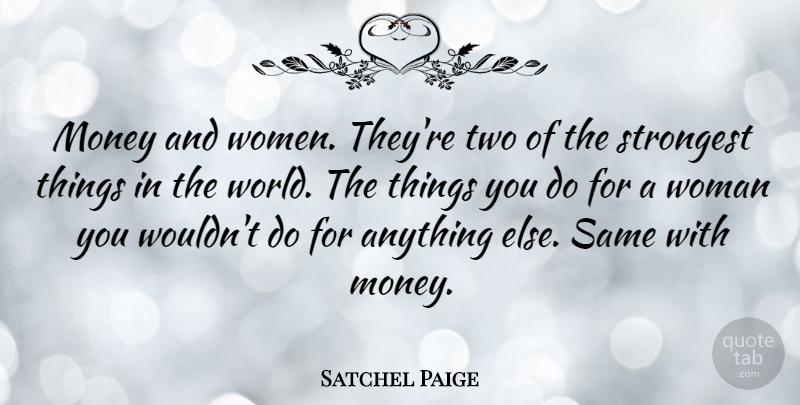 Satchel Paige Money And Women Theyre Two Of The Strongest Things