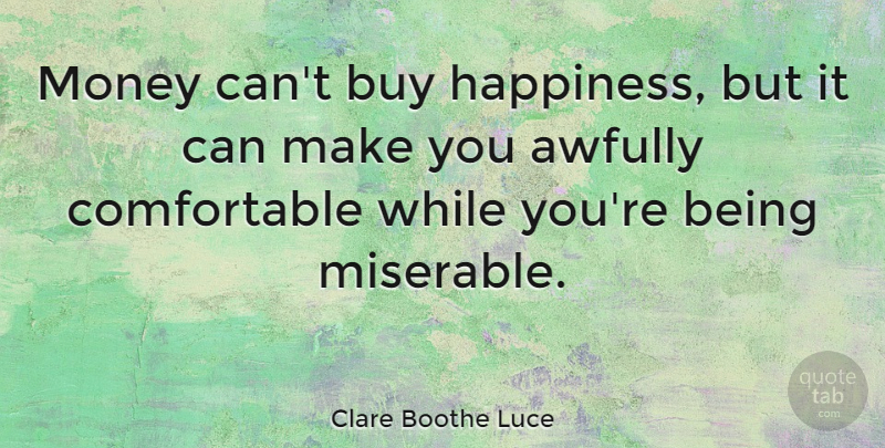 Clare Boothe Luce Money Cant Buy Happiness But It Can Make You
