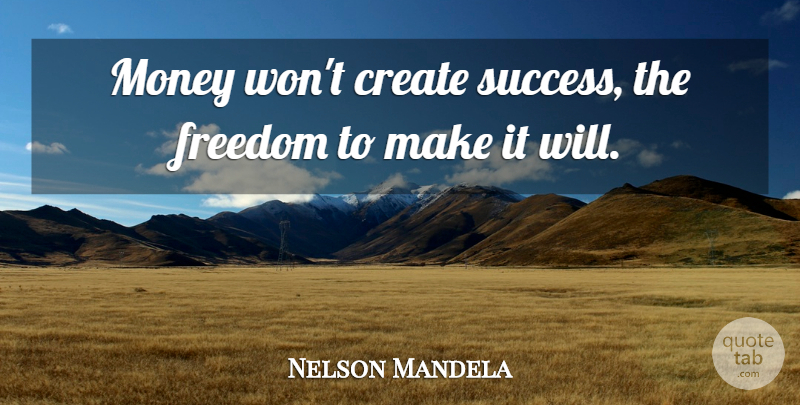 Nelson Mandela Quote About Money, Congratulations, Not Giving Up: Money Wont Create Success The...
