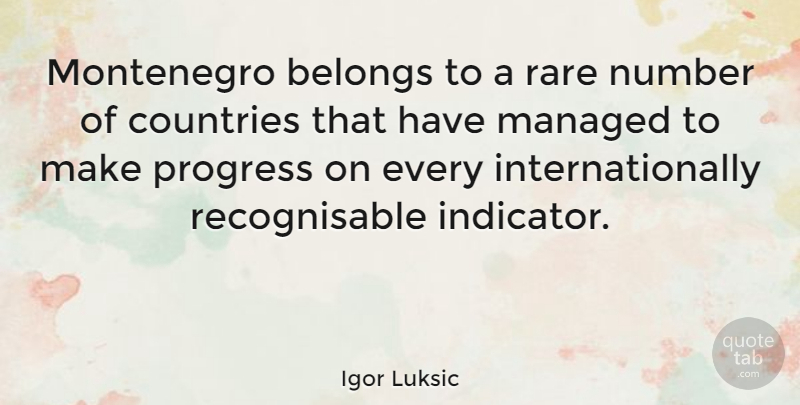 Igor Luksic Quote About Belongs, Countries: Montenegro Belongs To A Rare...