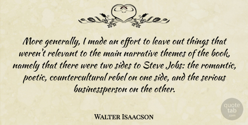 Walter Isaacson Quote About Jobs, Book, Romantic Love: More Generally I Made An...