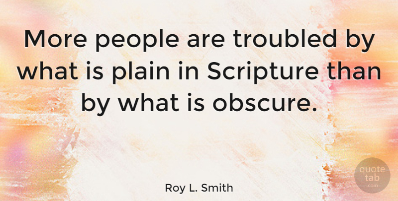 Roy L. Smith Quote About People, Scripture: More People Are Troubled By...