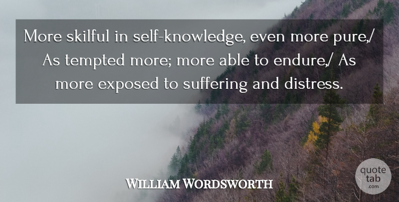 William Wordsworth Quote About Exposed, Knowledge, Suffering, Tempted: More Skilful In Self Knowledge...