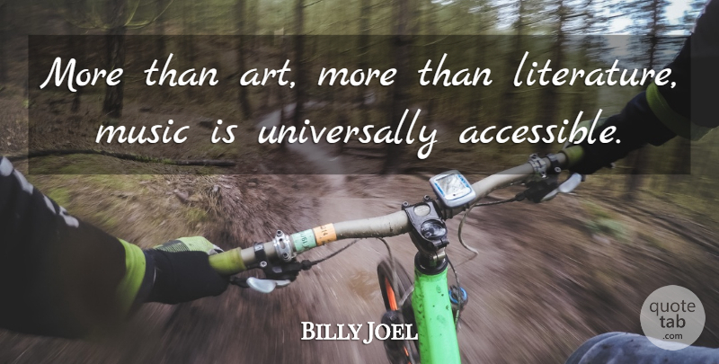 Billy Joel Quote About Art, Literature, Music Is: More Than Art More Than...