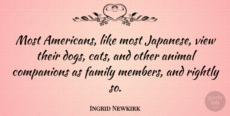 Ingrid Newkirk Quote About Dog, Cat, Animal: Most Americans Like Most Japanese...